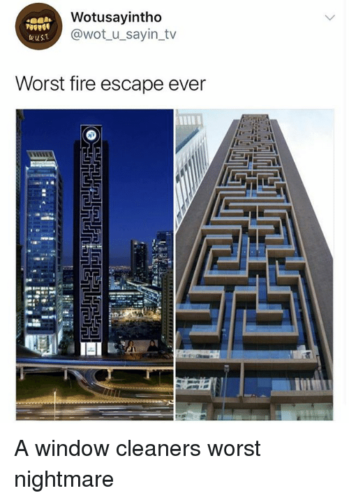 Fire, Girl Memes, and Nightmare: Wotusayintho  @wotu sayin_tv  wust  Worst fire escape ever A window cleaners worst nightmare