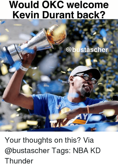 Kevin Durant, Memes, and Nba: Would OKC welcome  Kevin Durant back?  @bustascher Your thoughts on this? Via @bustascher Tags: NBA KD Thunder