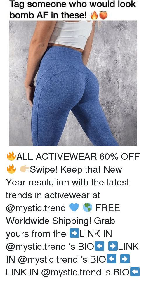 Af, New Year's, and Free: would  Tag someone who  bomb AF in these!  look  37 🔥ALL ACTIVEWEAR 60% OFF🔥 👉🏼Swipe! Keep that New Year resolution with the latest trends in activewear at @mystic.trend 💙 🌎 FREE Worldwide Shipping! Grab yours from the ➡️LINK IN @mystic.trend 's BIO⬅️ ➡️LINK IN @mystic.trend 's BIO⬅️ ➡️LINK IN @mystic.trend 's BIO⬅️
