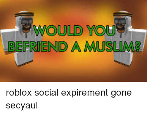 WOULD YOU BEFRIEND AMUSLIM2 | Roblox Meme on ME ME