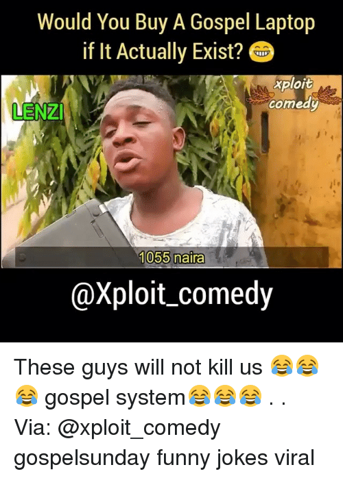 Funny, Funny Jokes, and Memes: Would You Buy A Gospel Laptop  if It Actually Exist?  xploit  comedy  LENZI  1055 naira  @Xploit comedy These guys will not kill us 😂😂😂 gospel system😂😂😂 . . Via: @xploit_comedy gospelsunday funny jokes viral