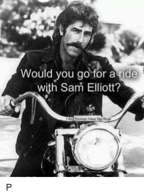 would you go for a ride with sam elliott p 5717523 ✅ 25 best memes about sam elliott sam elliott memes,Sam Elliott Memes