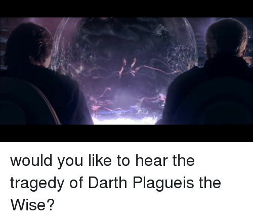 Dank, 🤖, and Darth: would you like to hear the tragedy of Darth Plagueis the Wise?