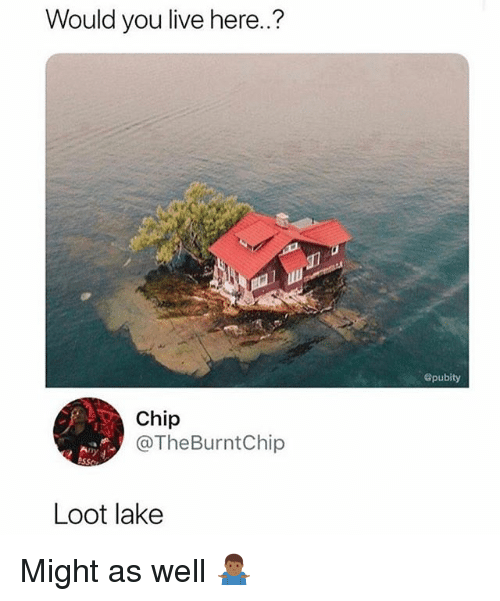 Funny, Live, and Chip: Would you live here..?  Spubity  Chip  @TheBurntChip  Loot lake Might as well 🤷🏾‍♂️