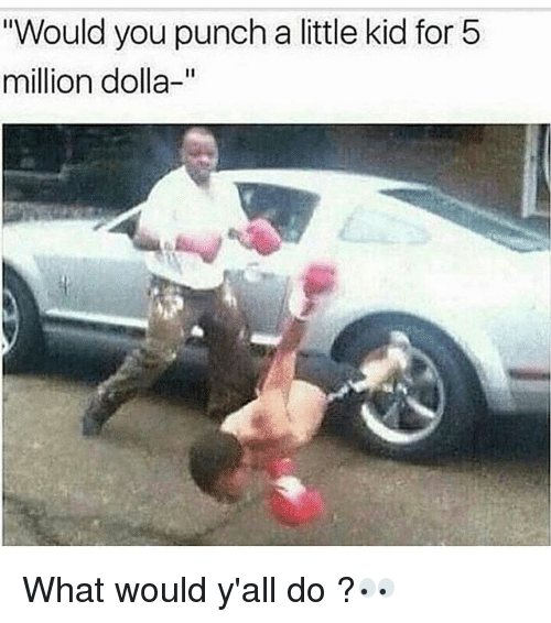 "Funny, Kid, and You: Would you punch a little kid for 5  million dolla-"" What would y'all do ?👀"