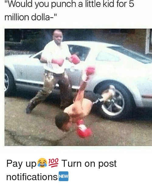 """Memes, 🤖, and Kid: Would you punch a little kid for 5  million dolla-"""" Pay up😂💯 Turn on post notifications🆕"""
