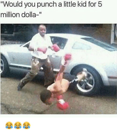"""Funny, Kid, and You: """"Would you punch a little kid for 5  million dolla-"""" 😂😂😂"""