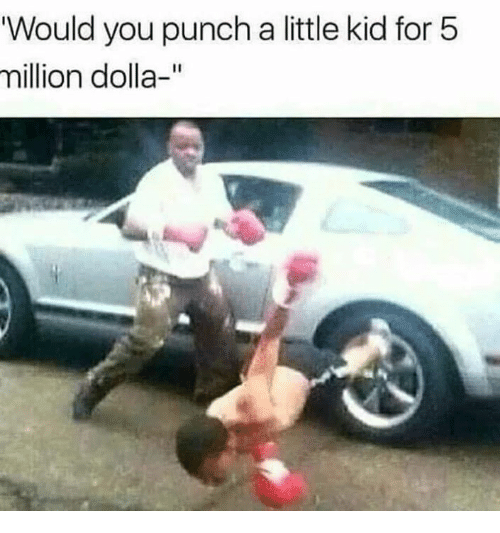 """Humans of Tumblr, Kid, and You: Would you punch a little kid for5  million dolla-"""""""