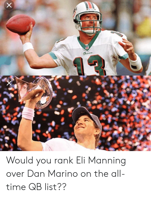 Eli Manning, Time, and The All: Would you rank Eli Manning over Dan Marino on the all-time QB list??