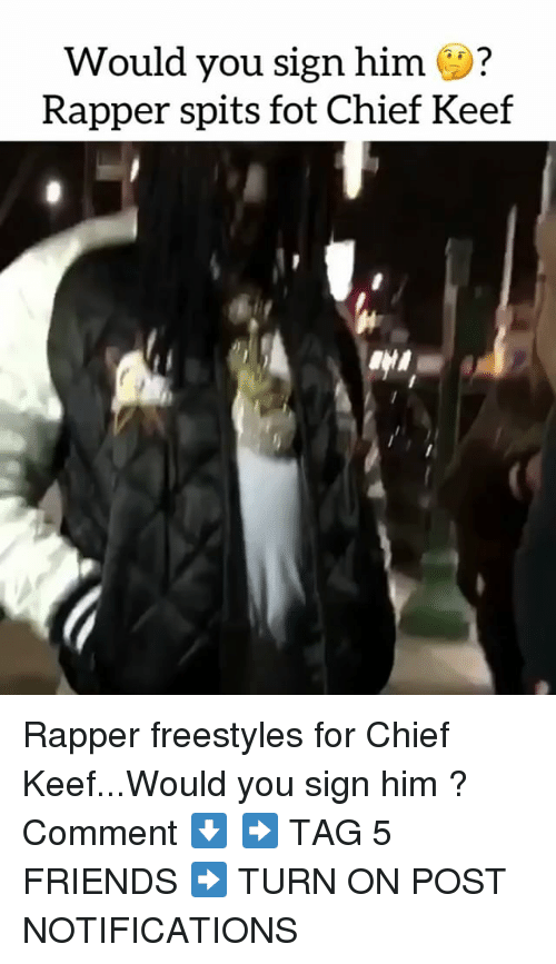 Chief Keef, Friends, and Memes: Would you sign him ?  Rapper spits fot Chief Keef Rapper freestyles for Chief Keef...Would you sign him ? Comment ⬇️ ➡️ TAG 5 FRIENDS ➡️ TURN ON POST NOTIFICATIONS