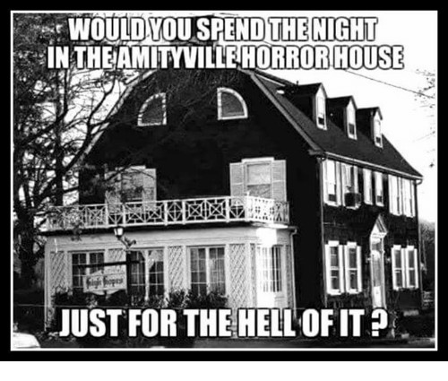 would you spendthe night in the amityville horror house just 20307752 ✅ 25 best memes about amityville horror amityville horror memes,Memes Horror