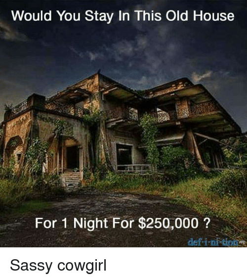 Memes Sy And Would You Stay In This Old House For 1