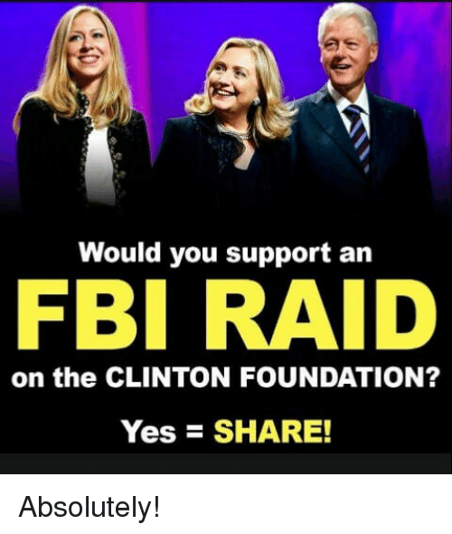 Fbi, Memes, and 🤖: Would you support an  FBI RAID  on the CLINTON FOUNDATION?  Yes - SHARE! Absolutely!