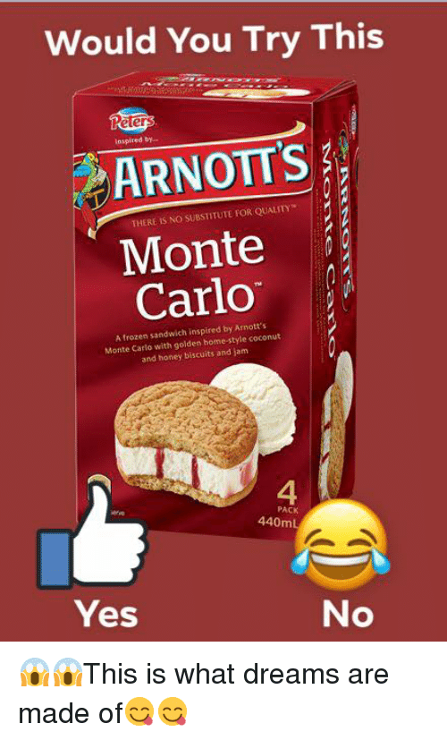 Frozen, Memes, and Home: Would You Try This  IS  inspired by..  ARNOTT'S  THERE IS NO SUBSTITUTE FOR QUALITY  Monte  Carlo  A frozen sandwich inspired by Arnott's  Monte Carlo with golden home-style coconut  and honey biscuits and jam  4  PACK  440mL  Yes  No 😱😱This is what dreams are made of😋😋