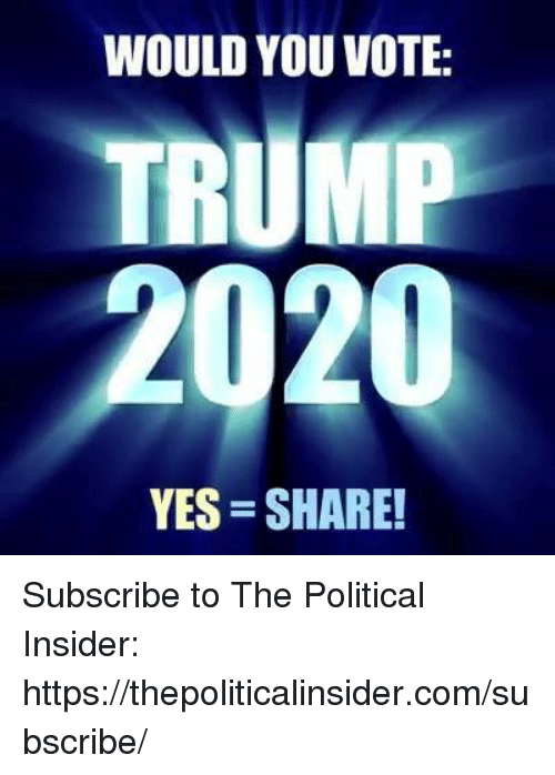 Trump, Yes, and Com: WOULD YOU VOTE:  TRUMP  YES SHARE! Subscribe to The Political Insider: https://thepoliticalinsider.com/subscribe/
