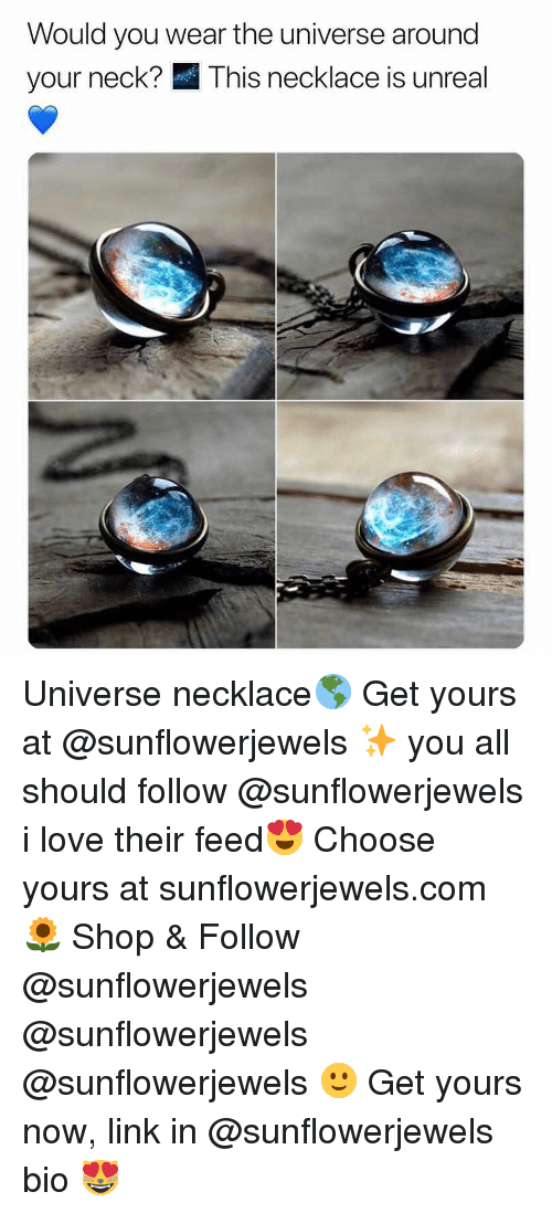 Funny, Love, and Memes: Would you wear the universe around  your neck? This necklace is unreal Universe necklace🌎 Get yours at @sunflowerjewels ✨ you all should follow @sunflowerjewels i love their feed😍 Choose yours at sunflowerjewels.com 🌻 Shop & Follow @sunflowerjewels @sunflowerjewels @sunflowerjewels 🙂 Get yours now, link in @sunflowerjewels bio 😻