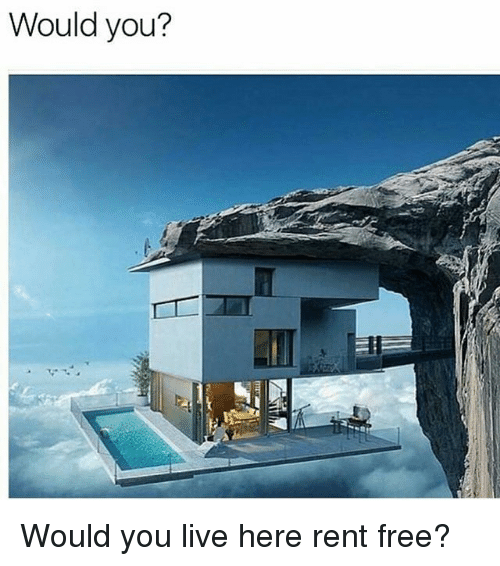 Memes, Free, and Live: Would you? Would you live here rent free?