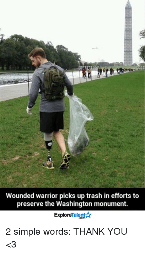 Memes, 🤖, and Warrior: Wounded warrior picks up trash in efforts to  preserve the Washington monument.  Talent  Explore 2 simple words: THANK YOU <3