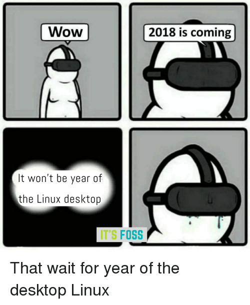 Wow 2018 Is Coming It Won't Be Year of the Linux Desktop IT'S FOSS