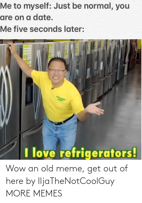Dank, Meme, and Memes: Wow an old meme, get out of here by IljaTheNotCoolGuy MORE MEMES