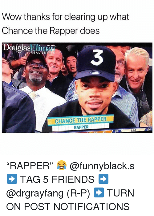 """Chance the Rapper, Friends, and Wow: Wow thanks for clearing up what  Chance the Rapper does  Douglasleli0  EAL ESTATE  3  CHANCE THE RAPPER  RAPPER  2ND  3:09  :24 """"RAPPER"""" 😂 @funnyblack.s ➡️ TAG 5 FRIENDS ➡️ @drgrayfang (R-P) ➡️ TURN ON POST NOTIFICATIONS"""