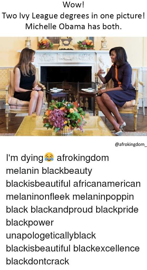 Memes, Michelle Obama, and Obama: Wow!  Two lvy League degrees in one picture!  Michelle Obama has both  @afrokingdom I'm dying😂 afrokingdom melanin blackbeauty blackisbeautiful africanamerican melaninonfleek melaninpoppin black blackandproud blackpride blackpower unapologeticallyblack blackisbeautiful blackexcellence blackdontcrack