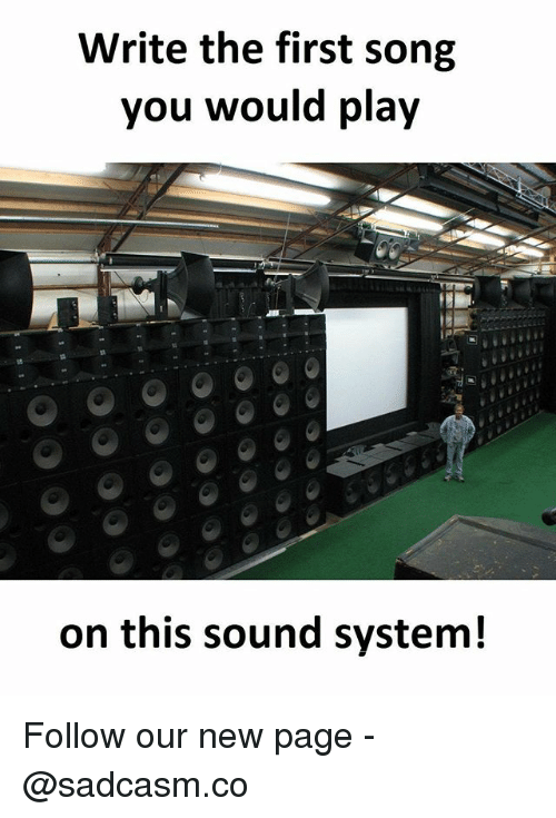 Memes, 🤖, and Page: Write the first song  you would play  on this sound system! Follow our new page - @sadcasm.co