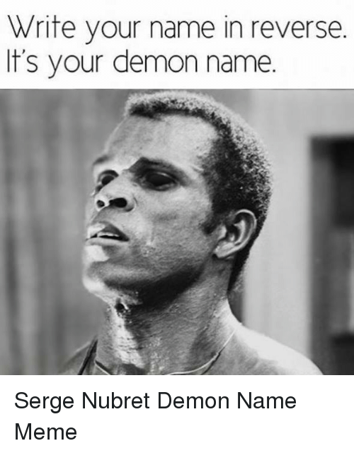 write your name in reverse its your demon name serge 10625624 ✅ 25 best memes about name memes name memes,Name Memes