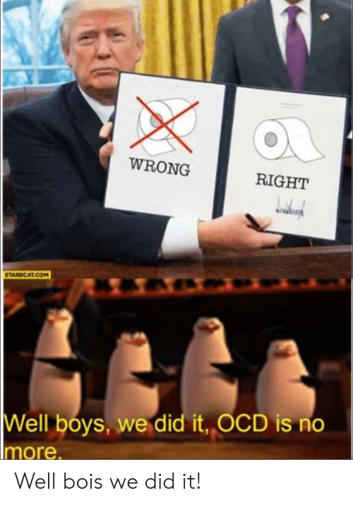 WRONG RIGHT STARECATCOM |Well Boys We Did It OCD Is No Imore