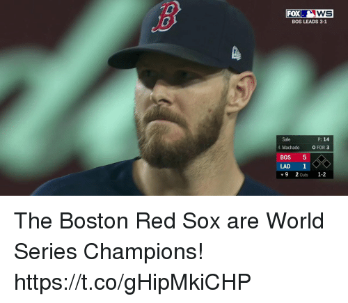 Boston Red Sox, Boston, and Red Sox: WS  BOS LEADS 3-1  FOX  P: 14  Sale  4. Machado  0 FOR 3  BOS 5  LAD 1  ▼92Outs 1-2 The Boston Red Sox are World Series Champions! https://t.co/gHipMkiCHP