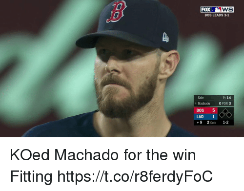 Memes, 🤖, and Fox: WS  BOS LEADS 3-1  FOX  P: 14  Sale  4. Machado  0 FOR 3  BOS 5  LAD 1  ▼92Outs 1-2 KOed Machado for the win   Fitting  https://t.co/r8ferdyFoC
