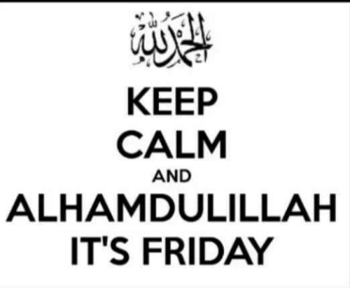 WS KEEP CALM AND ALHAMDULILLAH IT'S FRIDAY | Friday Meme on
