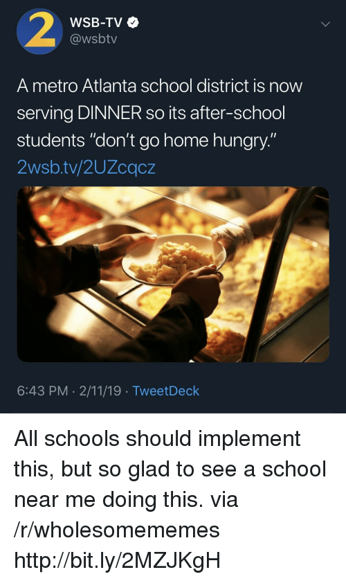 "Hungry, School, and Home: WSB-TV  @wsbtv  A metro Atlanta school district is now  serving DINNER so its after-school  students ""don't go home hungry.""  2wsb.tv/2UZcqcz  6:43 PM 2/11/19 TweetDeck All schools should implement this, but so glad to see a school near me doing this. via /r/wholesomememes http://bit.ly/2MZJKgH"