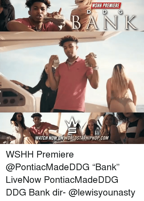 "Memes, Worldstarhiphop, and Wshh: WSHH PREMIERE  ATCH NOW ON WORLDSTARHIPHOP COM WSHH Premiere @PontiacMadeDDG ""Bank"" LiveNow PontiacMadeDDG DDG Bank dir- @lewisyounasty"