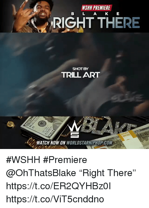 "Sizzle: WSHH PREMIERE  B L AK E  RIGHT THERE  SHOTBY  TRILL ART  ンWATCH NOW ON WORLDSTARHIPHOP.COM #WSHH #Premiere @OhThatsBlake ""Right There"" https://t.co/ER2QYHBz0I https://t.co/ViT5cnddno"