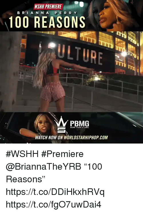 """Sizzle: WSHH PREMIERE  B RI A N N A P E R R Y  100 REASONS  ULTURE  PBMG  MORE THAN A LABEL  WATCH NOW ON WORLDSTARHIPHOP.COM #WSHH #Premiere @BriannaTheYRB """"100 Reasons"""" https://t.co/DDiHkxhRVq https://t.co/fgO7uwDai4"""
