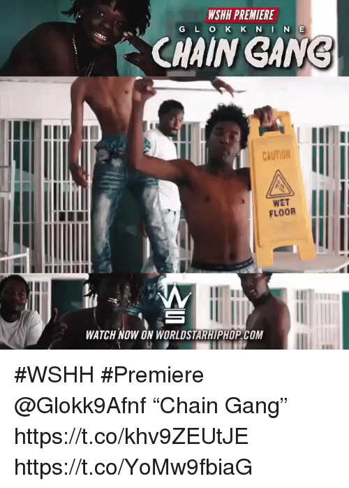 "Sizzle: WSHH PREMIERE  CHAIN GANG  CAUTION  WET  FLOOR  WATCH NOW ON WORLDSTARHIPHOP.COM #WSHH #Premiere @Glokk9Afnf ""Chain Gang"" https://t.co/khv9ZEUtJE https://t.co/YoMw9fbiaG"