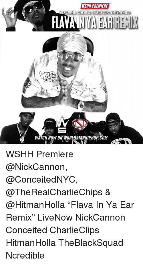 "Charlie, Memes, and Worldstarhiphop: WSHH PREMIERE  CK  CANNON, CONCEITED CHARLIE CLIPS &HITMAN HOLLA  FLAV  WATCH NOW ON WORLDSTARHIPHOP.COM WSHH Premiere @NickCannon, @ConceitedNYC, @TheRealCharlieChips & @HitmanHolla ""Flava In Ya Ear Remix"" LiveNow NickCannon Conceited CharlieClips HitmanHolla TheBlackSquad Ncredible"
