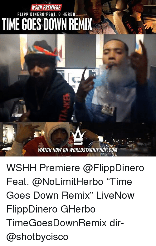 "Memes, Worldstarhiphop, and Wshh: WSHH PREMIERE  FLIPP DINERO FEAT. G HERB0  TIME GOES DOWN REMI  WATCH NOW ON WORLDSTARHIPHOP.COM WSHH Premiere @FlippDinero Feat. @NoLimitHerbo ""Time Goes Down Remix"" LiveNow FlippDinero GHerbo TimeGoesDownRemix dir- @shotbycisco"