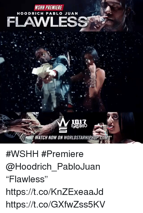 "Sizzle: WSHH PREMIERE  HOO DRICH PABLO JUAN  FLAWLESS  WATCH NOW ON WORLDSTARHIPHOP.COM #WSHH #Premiere @Hoodrich_PabloJuan ""Flawless"" https://t.co/KnZExeaaJd https://t.co/GXfwZss5KV"