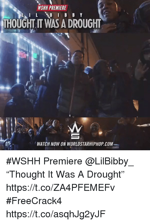 ce6de447496a7e WSHH PREMIERE I L B I B B Y THOUGHT IT WAS A DROUGHT WATCH NOW ON  WORLDSTARHIPHOP COM  WSHH