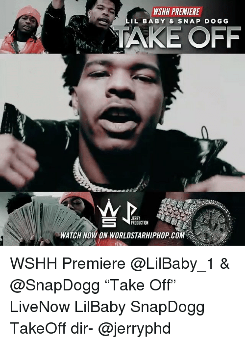 """Memes, Worldstarhiphop, and Wshh: WSHH PREMIERE  IL BABY & SNAP DOGG  TAKE OFF  JERRY  PRODUCTION  WATCH NOW ON WORLDSTARHIPHOP.COM WSHH Premiere @LilBaby_1 & @SnapDogg """"Take Off"""" LiveNow LilBaby SnapDogg TakeOff dir- @jerryphd"""