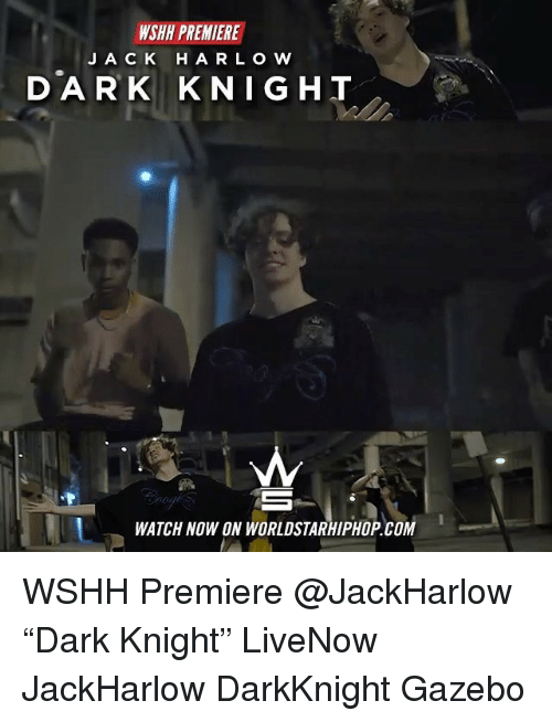 "Memes, Worldstarhiphop, and Wshh: WSHH PREMIERE  JA C K HA R L OW  DARK KNIGHT  WATCH NOW ON WORLDSTARHIPHOP. COM WSHH Premiere @JackHarlow ""Dark Knight"" LiveNow JackHarlow DarkKnight Gazebo"