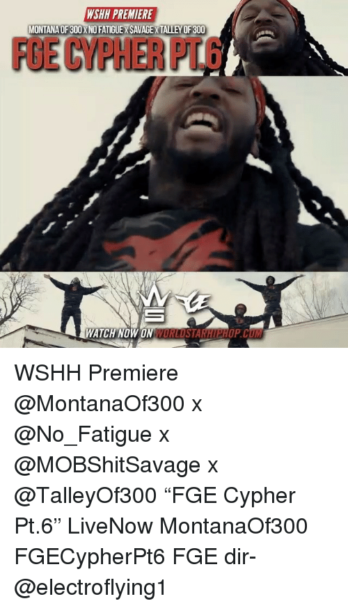 "Cum, Cypher, and Memes: WSHH PREMIERE  MONTANA OF 300 X NO FATIGUEX SAVAGE X TALLEY OF 300  FGE CYPHER PT.6  ATCH NOW ON WORLDSTARHIPHOP.CUM WSHH Premiere @MontanaOf300 x @No_Fatigue x @MOBShitSavage x @TalleyOf300 ""FGE Cypher Pt.6"" LiveNow MontanaOf300 FGECypherPt6 FGE dir- @electroflying1"