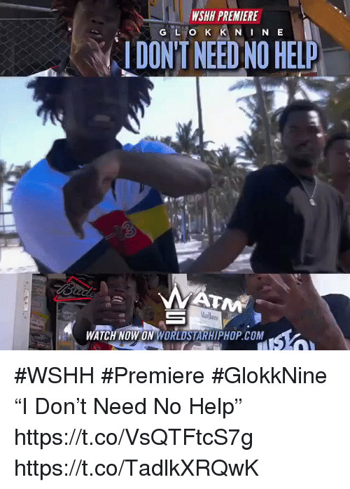"Sizzle: WSHH PREMIERE  N I N E  IDON'T NEED NO HELP  WATCH NOW ON WORLDSTARHIPHOP.COM #WSHH #Premiere #GlokkNine ""I Don't Need No Help"" https://t.co/VsQTFtcS7g https://t.co/TadlkXRQwK"