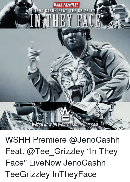 "Memes, Worldstarhiphop, and Wshh: WSHH PREMIERE  NO CASHH FEAT. TEE GRIZZLEY  WATCH NOW ON WORLDSTARHIPHOP.COM WSHH Premiere @JenoCashh Feat. @Tee_Grizzley ""In They Face"" LiveNow JenoCashh TeeGrizzley InTheyFace"