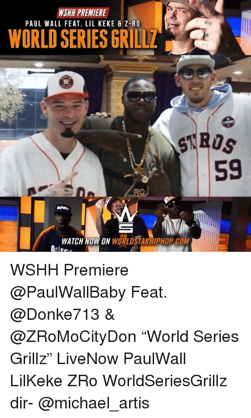 "Memes, Wshh, and Michael: WSHH PREMIERE  PAUL WALL FEAT. LIL KEKE & Z-R  WORLD SERIES GRILLZ  59  WATCH NOW ON WORLDSTARRIPHOP.COM WSHH Premiere @PaulWallBaby Feat. @Donke713 & @ZRoMoCityDon ""World Series Grillz"" LiveNow PaulWall LilKeke ZRo WorldSeriesGrillz dir- @michael_artis"