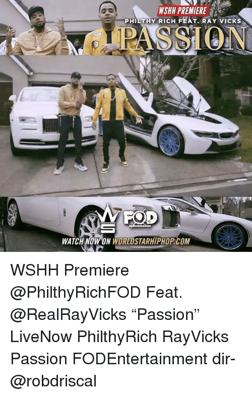 """Memes, Worldstarhiphop, and Wshh: WSHH PREMIERE  PHILTHY RICH FEAT. RAY VICKS  1 D  MA  WATCH NOW ON WORLDSTARHIPHOP COM WSHH Premiere @PhilthyRichFOD Feat. @RealRayVicks """"Passion"""" LiveNow PhilthyRich RayVicks Passion FODEntertainment dir- @robdriscal"""