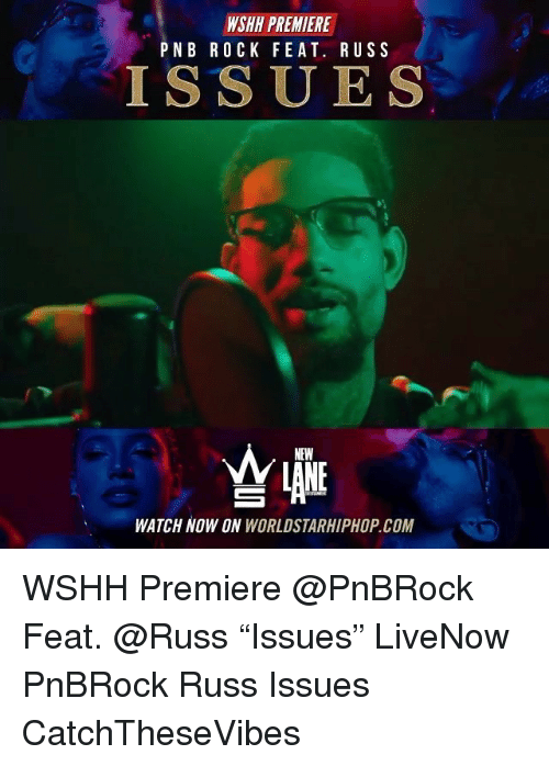 "Memes, Worldstarhiphop, and Wshh: WSHH PREMIERE  PNB ROCK FEAT. RUSS  ISSUES  NEW  LANE  WATCH NOW ON WORLDSTARHIPHOP COM WSHH Premiere @PnBRock Feat. @Russ ""Issues"" LiveNow PnBRock Russ Issues CatchTheseVibes"