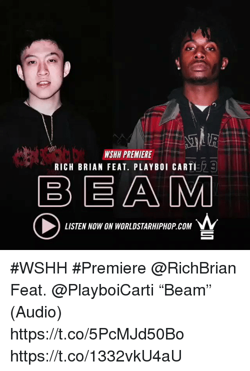 "Sizzle: WSHH PREMIERE  RICH BRIAN FEAT. PLAYBOI CART!  BEAM  LISTEN NOW ON WORLDSTARHIPHOP COM #WSHH #Premiere @RichBrian Feat. @PlayboiCarti ""Beam"" (Audio) https://t.co/5PcMJd50Bo https://t.co/1332vkU4aU"